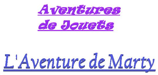 Titre de L'Aventure de Marty - Aventures de Jouets